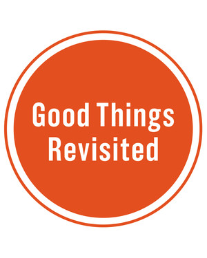 Good Things Revisited: 25 Years of Great Ideas