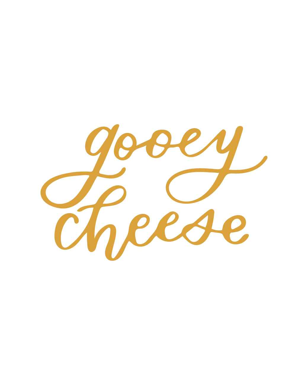 """gooey cheese"" calligraphy"