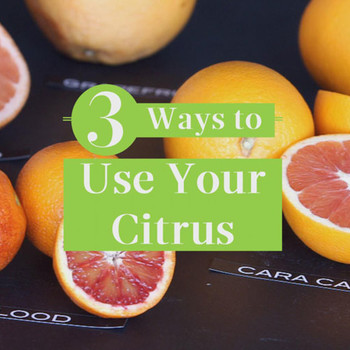 3 Things to do with Citrus