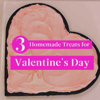 3 Homemade Valentine's Day Treats