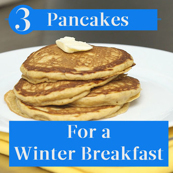 3 Pancakes For a Winter Breakfast
