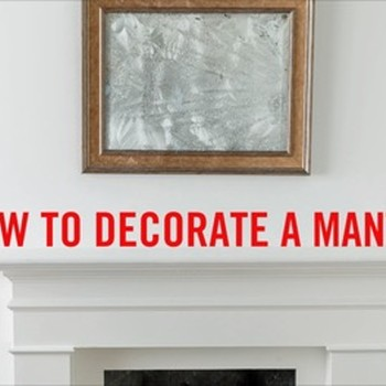 How To: Decorate A Mantel
