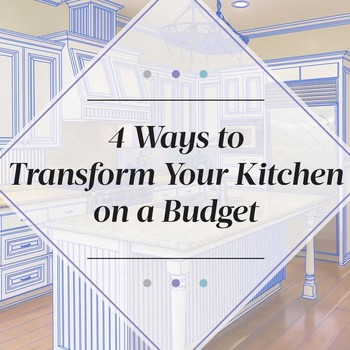 Four Budget-Friendly Ways to Update Your Kitchen