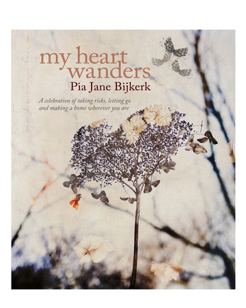 """My Heart Wanders: a Celebration of Taking risks and Making a Home Wherever You Are"" by Pia Jane Bijkerk"