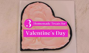 3 Homemade Valentine's Day Treats
