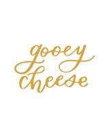 """gooey cheese"" calligraphy"
