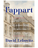 I'appart: the delights and disasters of making my paris home by david lebovitz