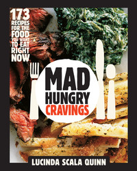 "Sneak Peek at ""Mad Hungry Cravings,"" Lucinda Scala Quinn's Newest Cookbook"