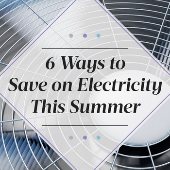 How to Save Money on Electricity During the Summer