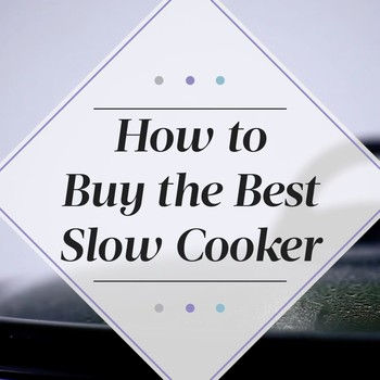 How to Buy the Best Slow Cooker