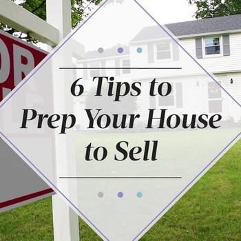 6 Tips to Prep Your House to Sell