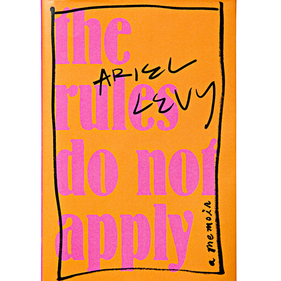 the rules do not apply ariel levy book